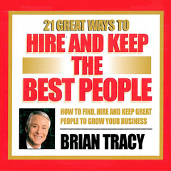 21 Great Ways to Hire and Keep the Best People - Brian Tracy (Compact Disc)