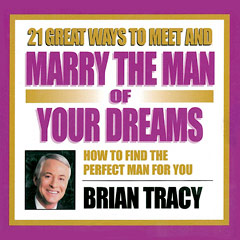 21 Great Ways to Meet and Marry the Man of Your Dreams - Brian Tracy (MP3)