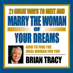 21 Great Ways to Meet and Marry the Woman of Your Dreams - Brian Tracy (Compact Disc)